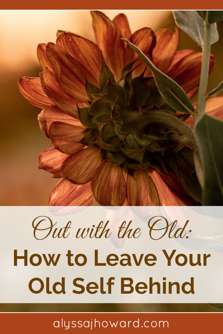 Out with the Old: How to Leave Your Old Self Behind | alyssajhoward.com