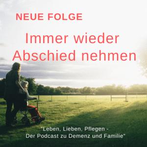 "Cover Folge 8 Podcast ""Leben, Lieben, Pflegen"" - Immer wieder Abschied nehmen"