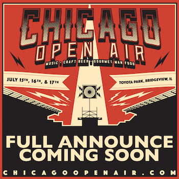 Chicago Open Air: Music, Craft Beer & Gourmet Man Food. Full Announce Coming Soon.