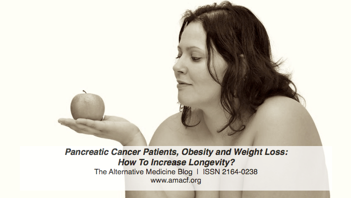 Pancreatic Cancer Patients, Obesity and Weight Loss: How To Increase Longevity?