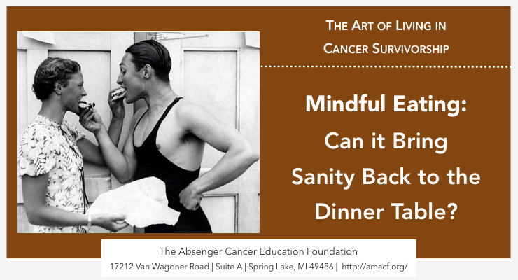 A Mindful Eating Program: Answer to Obesity and Cancer?