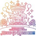 デレマス6th LIVE タイトル メリーゴーラウンドームに決定!!
