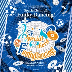 CINDERELLA GIRLS 7thLIVE TOUR Special 3chord♪ Funky Dancing! SPECIAL LIVE ALBUM