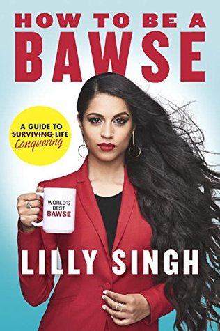 Lilly Singh – How to Be a Bawse: A Guide to Conquering Life