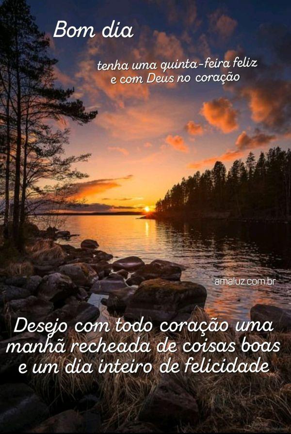 bom dia tenha uma quinta feira feliz e com Deus no coração