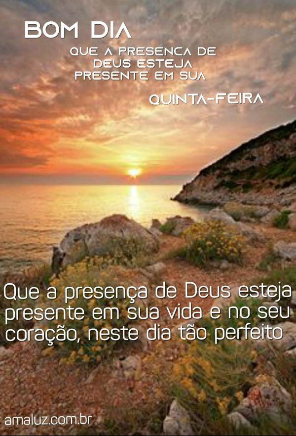 bom dia que a presença de Deus esteja com presente em sua vida quinta feira