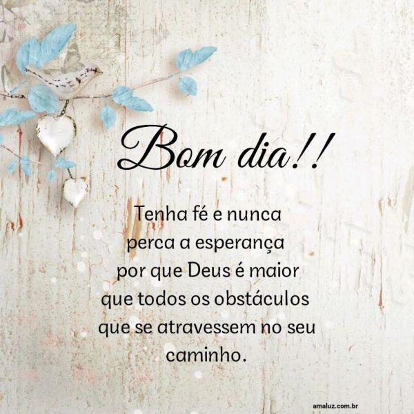 Bom dia, tenha fé e nunca perca a esperança.