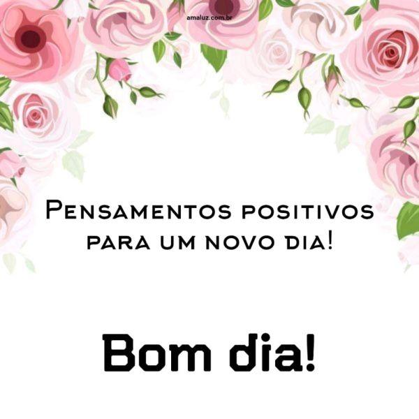 Bom dia, pensamentos positivos para um novo dia.