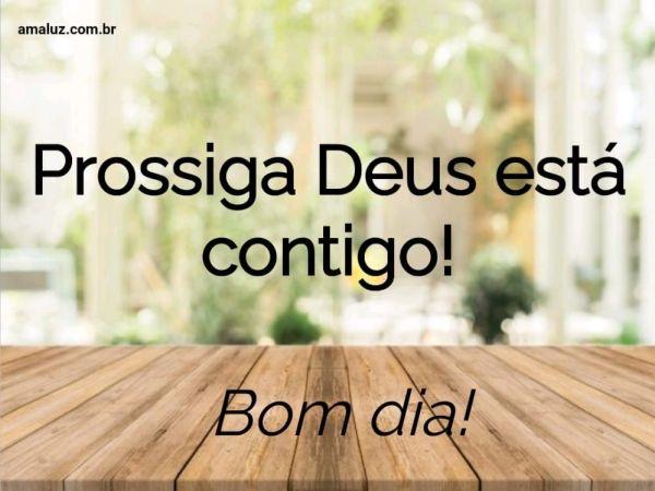 Prossiga Deus está contigo bom dia