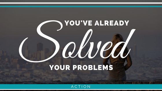 You've Already Solved Your Problems