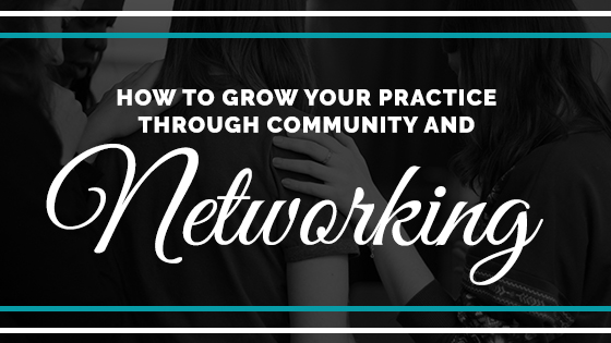 How to Grow Your Practice Through Community and Networking