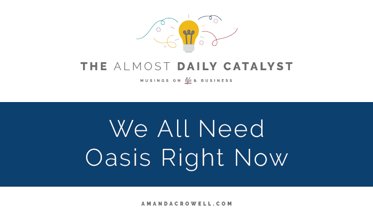 We all need an oasis