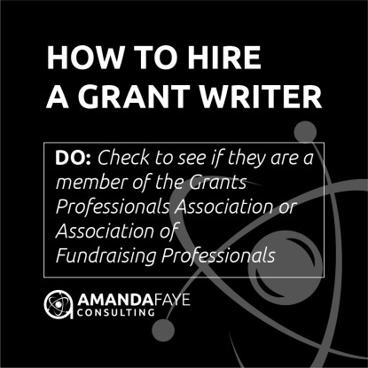 How to Hire a Grant Writer Do: Check to see if they are a member of the Grants Professionals Association or Association of Fundraising Professionals