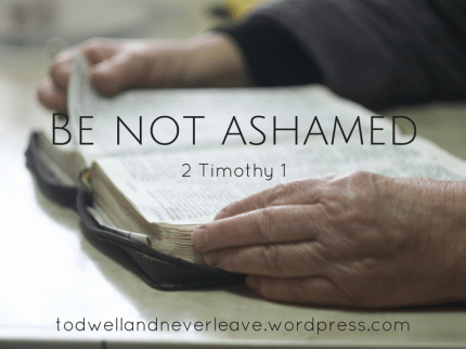 Be not ashamed (2 Timothy study week 1)