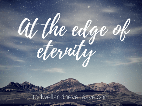 At the edge of eternity