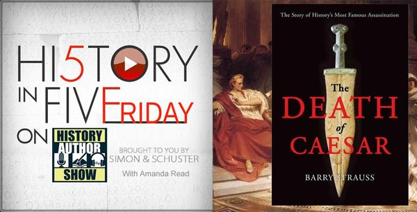History in Five Friday: Barry Strauss on the Death of Caesar