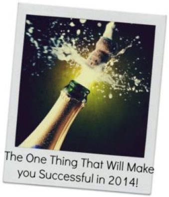 The One Thing That Will Make You Successful in 2014!