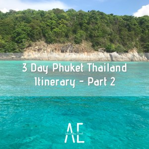 3 Day Phuket Thailand Itinerary - Part 2