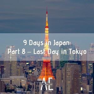 9 Days in Japan: Part 8 – Last Day in Tokyo