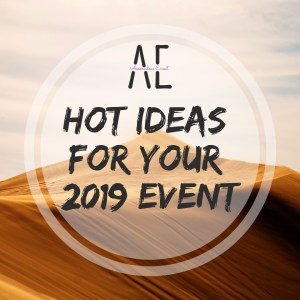 Hot Ideas for Your 2019 Event