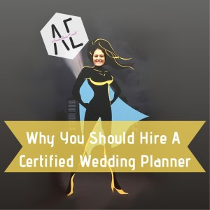 Why You Should Hire a Certified Wedding Planner