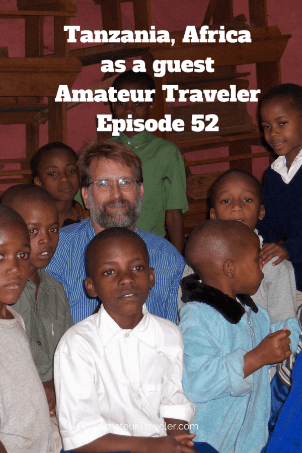 Tanzania, Africa as a guest – Amateur Traveler Episode 52