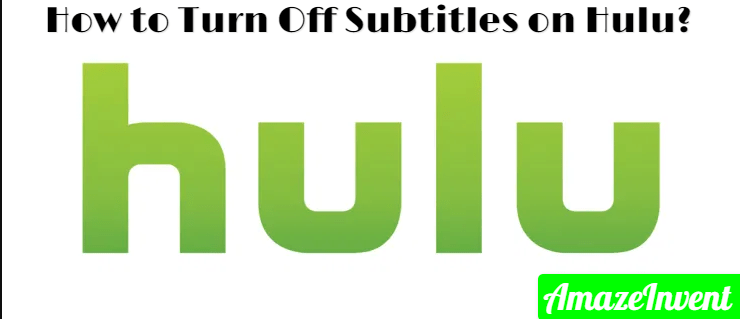 How to Turn Off Subtitles on Hulu? Tips