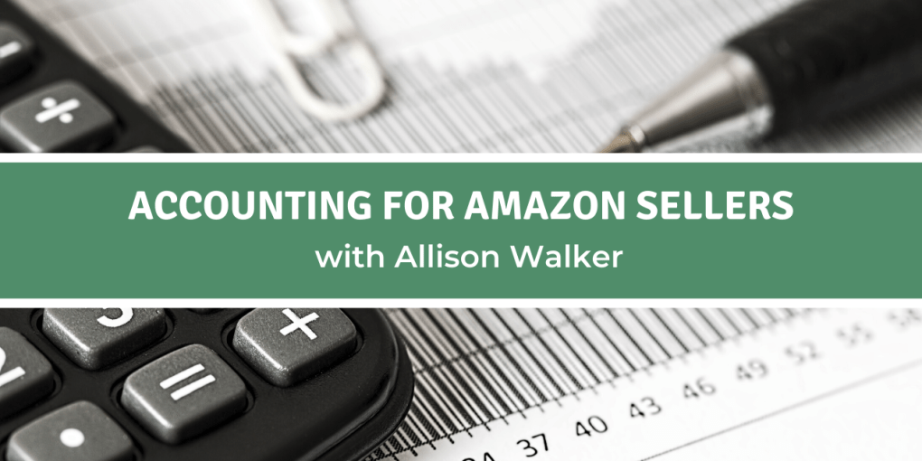 Accounting for Amazon Sellers with Allison Walker
