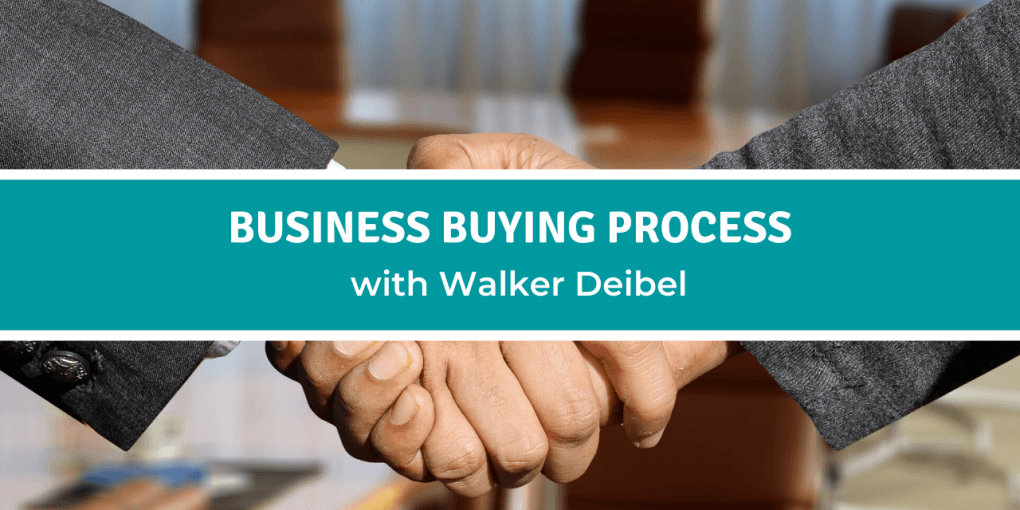 Business Buying Process with Walker Deibel