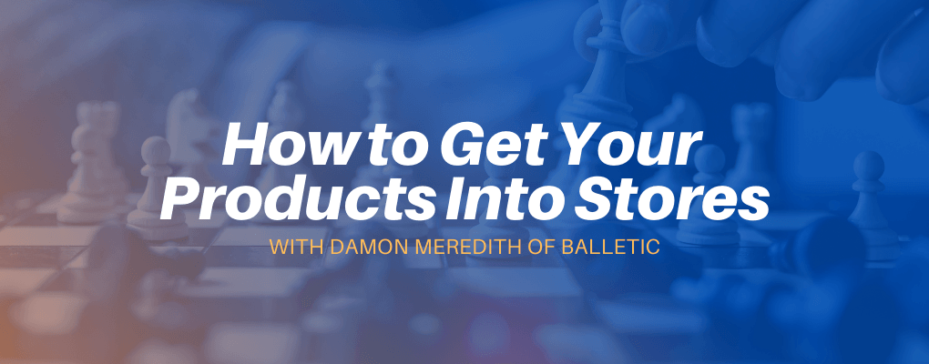 How to get your product into stores