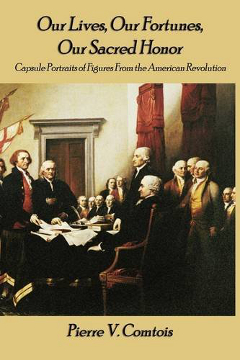 Our Lives, Our Fortunes, Our Sacred Honor: Capsule Portraits of Figures From the American Revolution