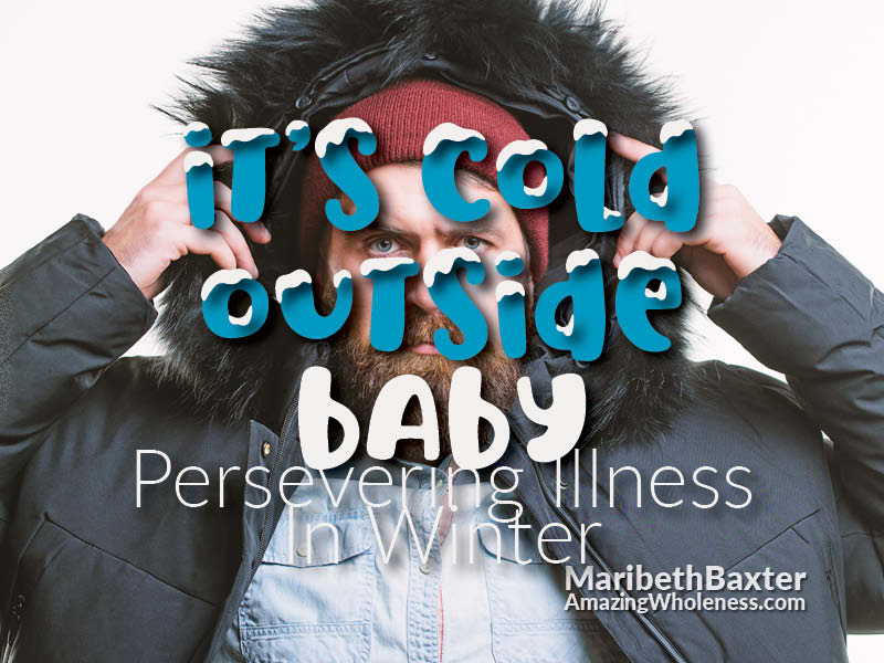 It's Cold Outside Baby, Persevering Illness In Winter Season