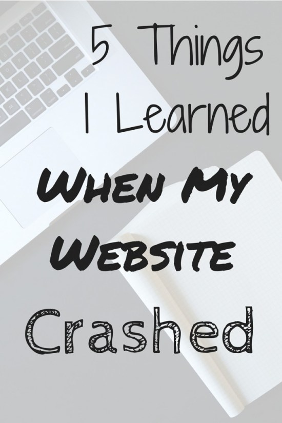 5 Things I Learned When My Website Crashed - There is always a lesson in everything and I was determined to learn something from this, and I did. Valuable lessons about what I want (and don't want) from my business, ans well as about myself.