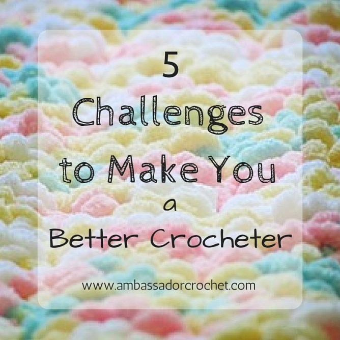 5 Challenges That Will Make You a Better Crocheter