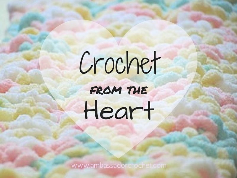 Crochet from the Heart - Using your love of crochet to bless others.