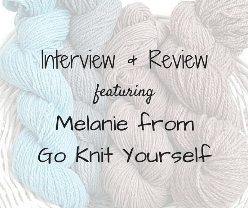 Interview & Review featuring Melanie from GoKnitYourself - yarns for a sustainable world.