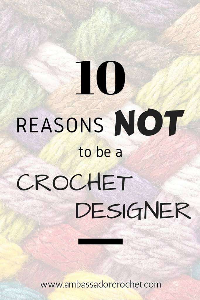 10 reasons not to be a crochet designer - a list of practical reasons why you wouldn't want to be design your own crochet patterns.