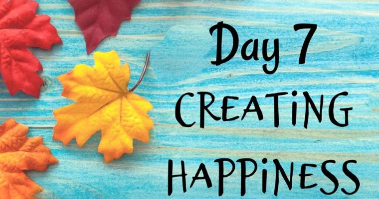 10 Days of Thanksgiving – Creating Happiness {Day 7}