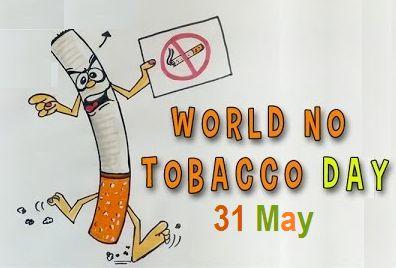 31 May –Anti-Tobacco Day/ No Tobacco Day