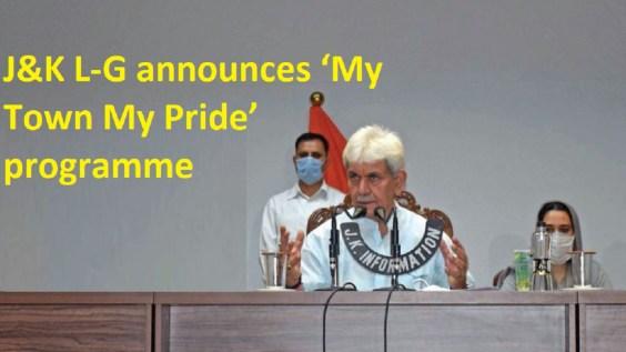 J&K L-G announces 'My Town My Pride' programme