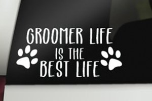Groomer Life Is The Best Life