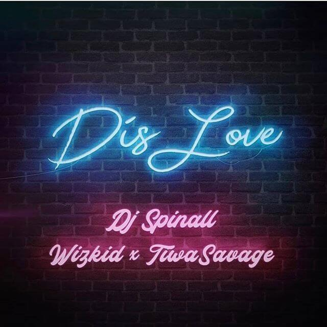 "LYRICS: DJ Spinall ft. Wizkid & Tiwa Savage – ""Dis Love"" Lyrics"