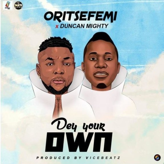 MUSIC : Dey Your Own – Oritse Femi Ft Duncan Mighty