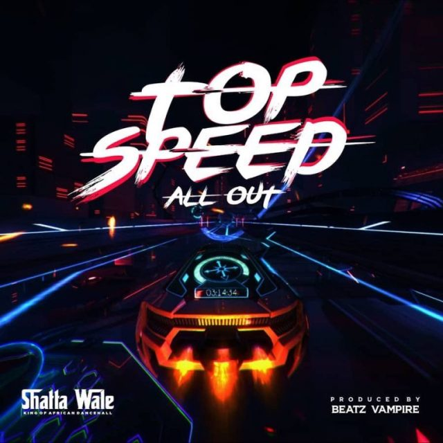 Music: Shatta Wale – Top Speed (All Out)