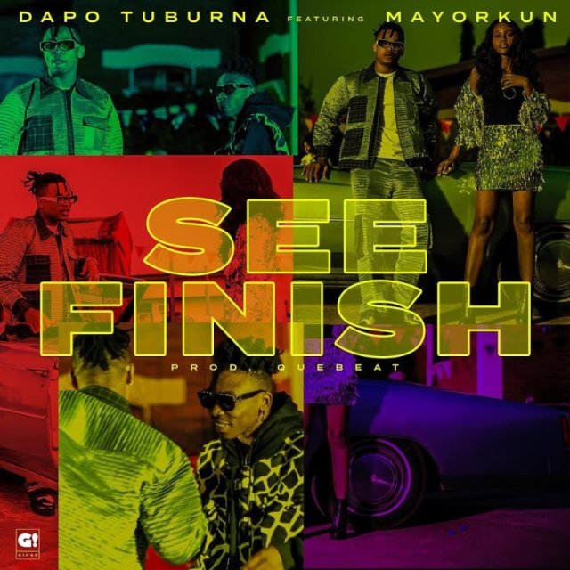 Music + Lyrics: Dapo Tuburna – See Finish ft. Mayorkun