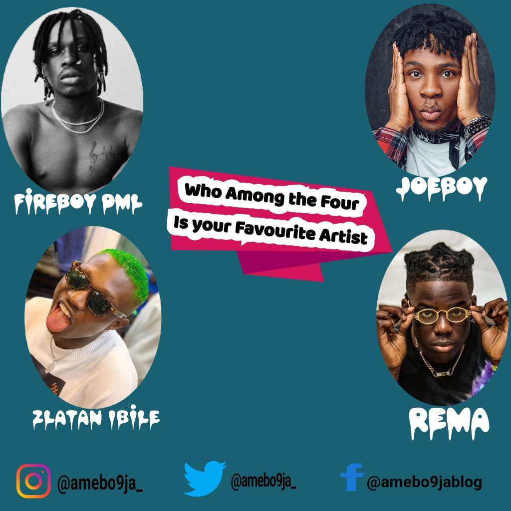 Fireboy DML x Zlatan Ibile x Joeboy x Rema (Who is your favourite artist)