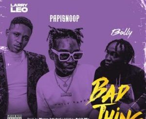 DOWNLOAD Larry Leo Ft Papisnoop & Bally – Bad Thing Mp3