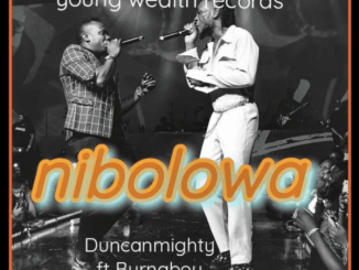Duncan Mighty ft. Burna Boy – Nibolowa Mp3 Download