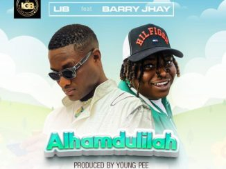 LIB ft Barry Jhay – Alhamdulilah Mp3 Download Audio Free