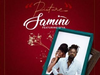 Samini Ft Efya – Picture Mp3 Song Download